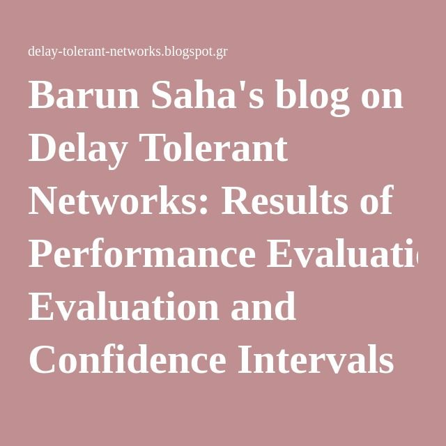 Barun Saha's blog on Delay Tolerant Networks: Results of Performance Evaluation and Confidence Intervals