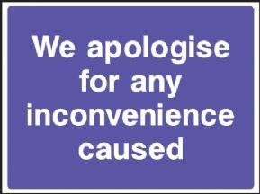 We apologise for any inconvenience caused safety sign