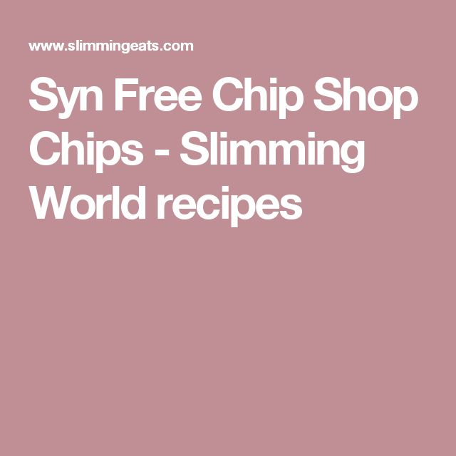 Syn Free Chip Shop Chips - Slimming World recipes