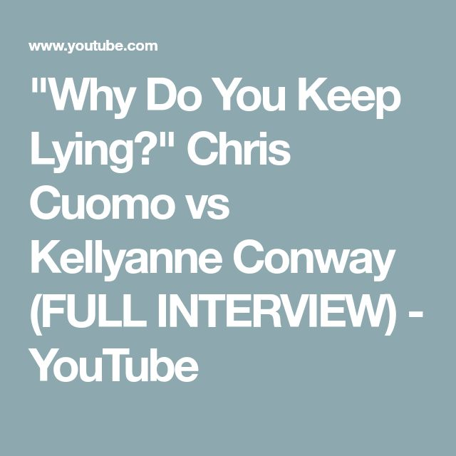 """""""Why Do You Keep Lying?"""" Chris Cuomo vs Kellyanne Conway (FULL INTERVIEW) - YouTube"""