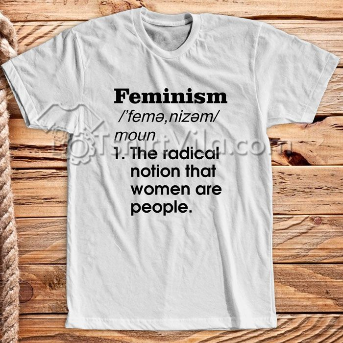 Feminism Definition T Shirt – Tshirt Adult Unisex S-3XL