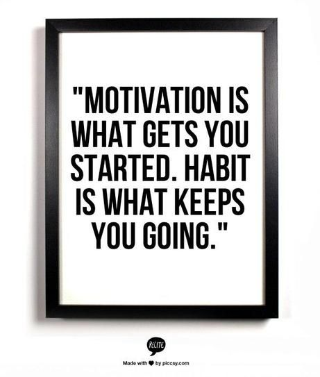 Motivation is what get you started. Habit is what keeps you going.