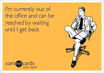 "I think I'll start sending this as my ""out of office"" reply."