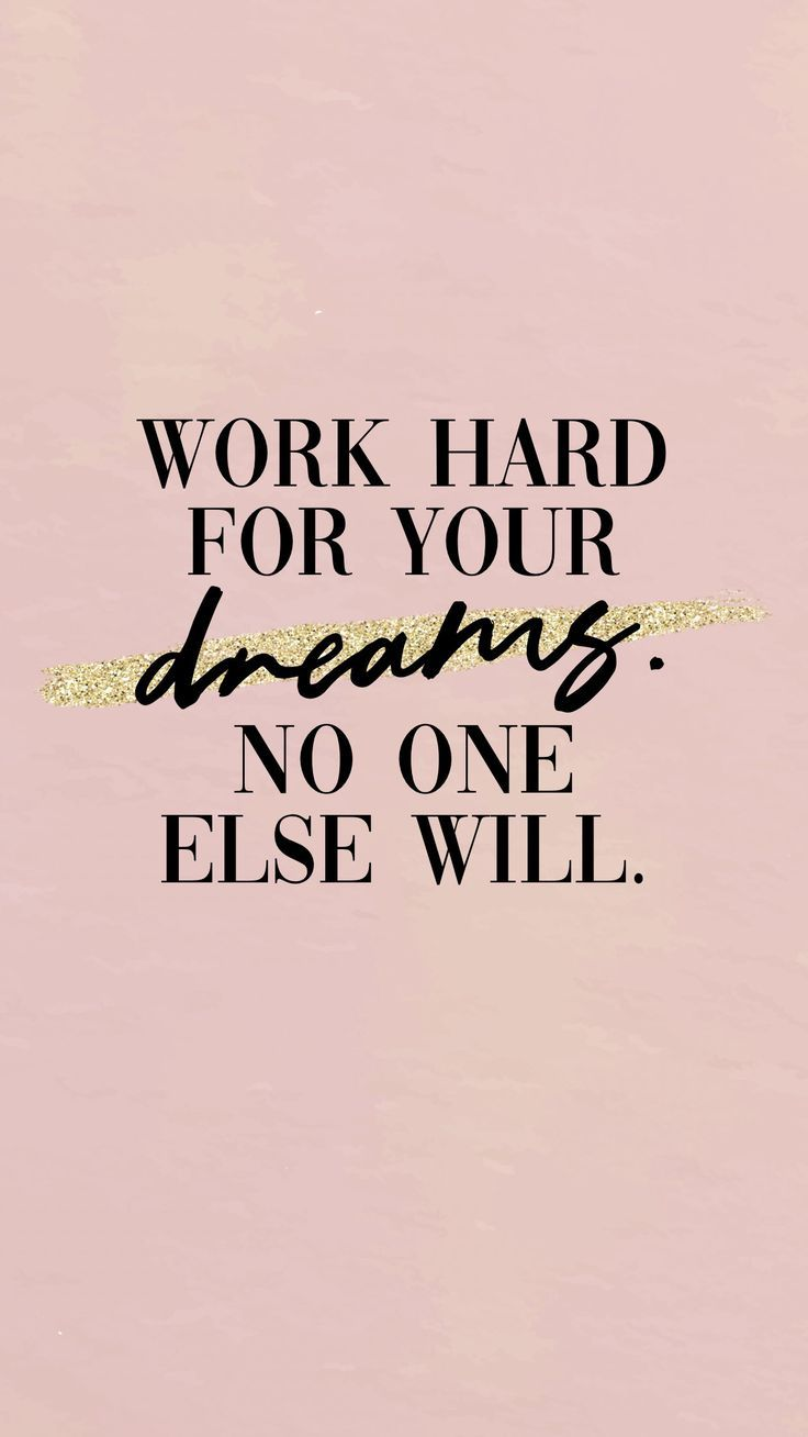 For The Girl Boss Looking For Lock Screen Motivation Work Hard For Your Dreams No One Else Will Hard Work Quotes Work Quotes Girl Boss Quotes
