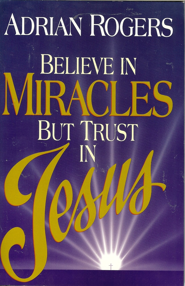 Believe in Miracles But Trust In Jesus by Adrian Rogers  I'd like to see this book