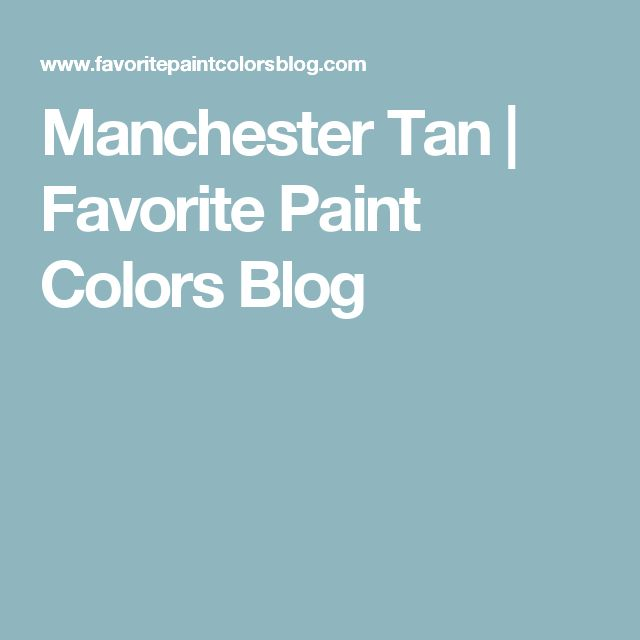 Tan Bedroom Benjamin Moore Manchester Tan And Beige: 17 Best Ideas About Manchester Tan On Pinterest