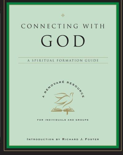 Connecting with God: A Spiritual Formation Guide (A Renovare Resource)