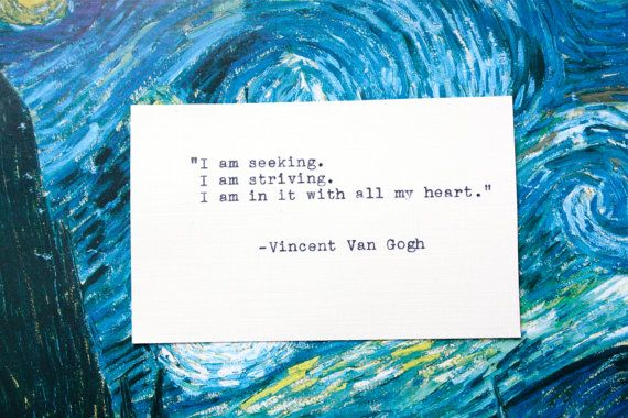 i am seeking. i am striving. i am in it with all my heart. | vincent van gogh (print available on etsy)