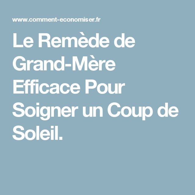 1000 ideas about coup de soleil remede on pinterest - Remede de grand mere contre les coups de soleil ...
