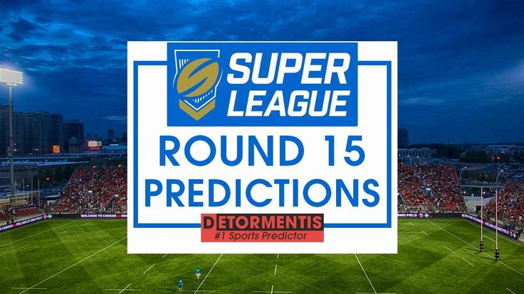 Super League 2017 Round 15 predictions | Rugby League Betting tips