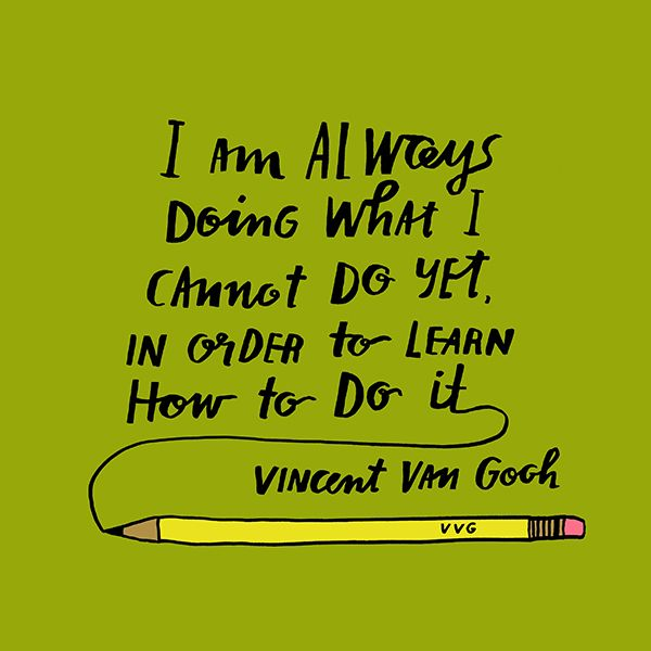 "Quote Van Gogh ""I am always doing what I cannot do yet, in order to learn how to do it."" Lisa Congdon ilustration"