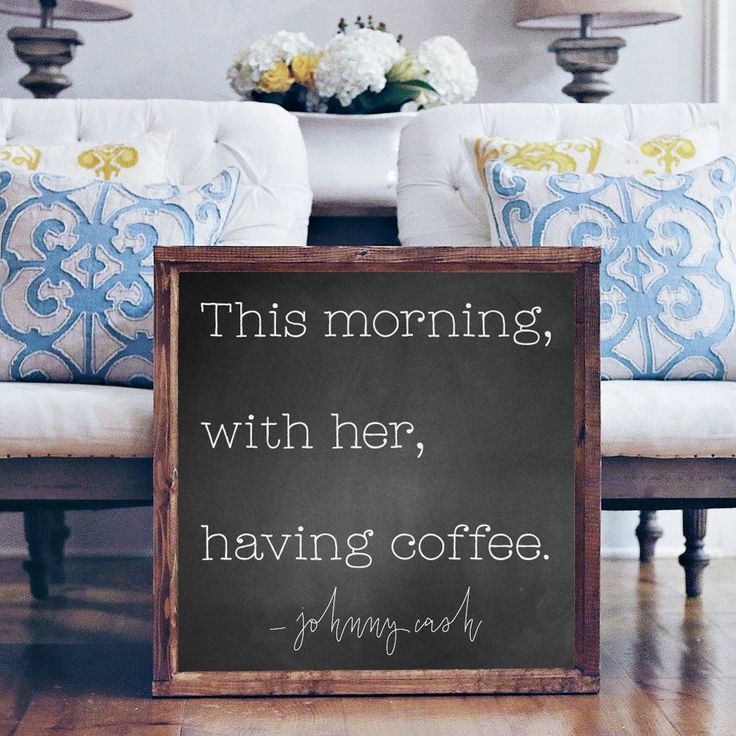 """""""This morning, with her, having coffee."""" - Johnny Cash Approximately 26"""" x 26"""" Printed Board + White Text + Stained Wood Frame Please note these boards are lightweight (2-3 pounds) making decorating a"""