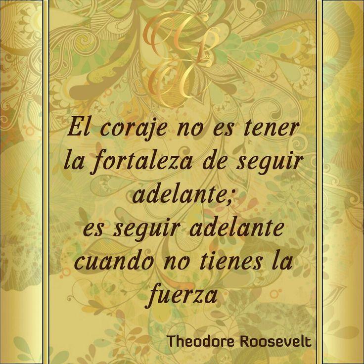 El coraje no es tener la fortaleza de seguir adelante, es seguir adelante cuando no tienes la fuerza