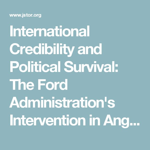9/12/1993 ANGOLA: International Credibility &  Political Survival: The Ford Administration's Intervention in Angola on jstor.org.