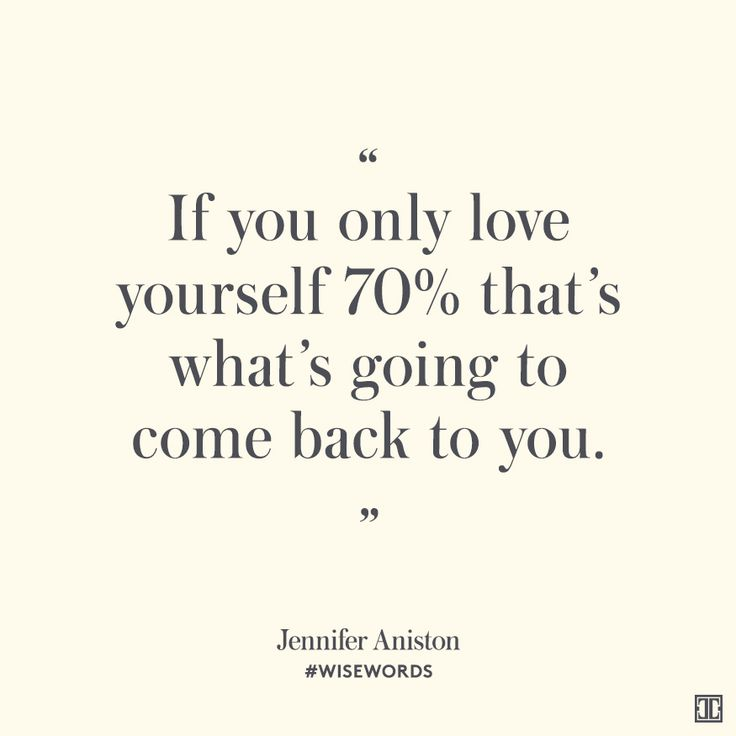 """If you only love yourself 70% that's what's going to come back to you"" — Jennifer Aniston #WiseWords"