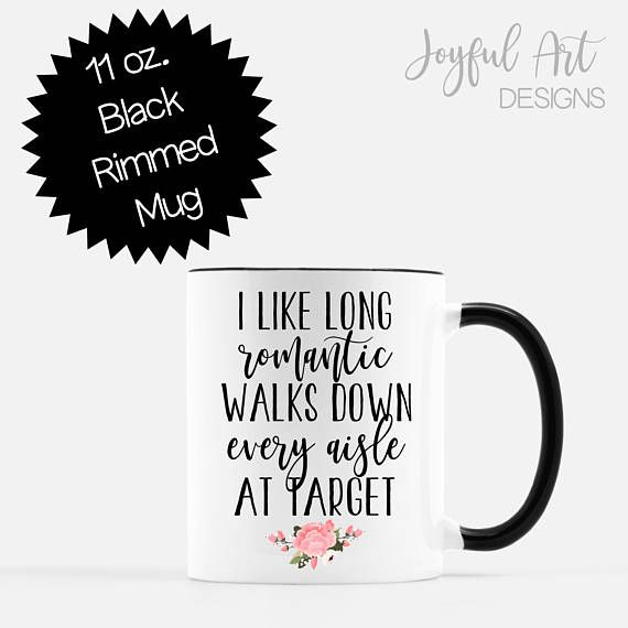 Target Coffee Mug. Funny Coffee Mugs for moms.  This is the perfect coffee mug for any Target lover! I love long romantic walks down every aisle at Target. Perfect gift for birthdays, Christmas, moms, teachers, girls.  Mug by Joyful Art Designs on Etsy. $13.99
