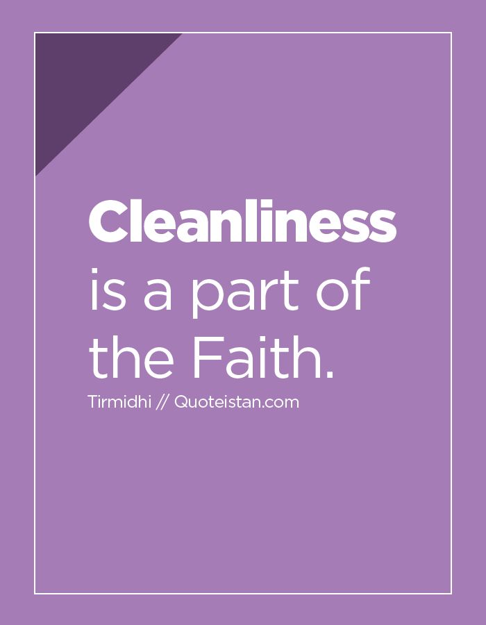 Cleanliness is a part of the Faith. http://www.quoteistan.com/2016/03/cleanliness-is-part-of-faith.html