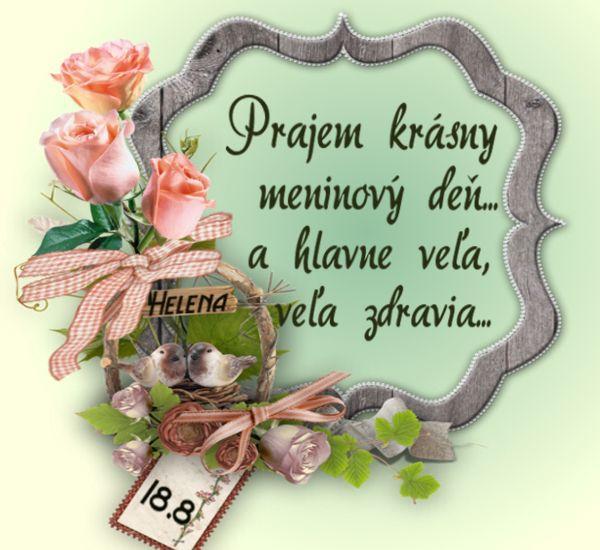 Helena Prajem krásny meninový deň... a hlavne veľa, veľa zdravia...