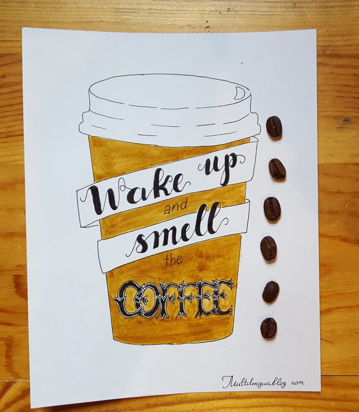 Wake up and smell the coffee! #lettering #englishidiom