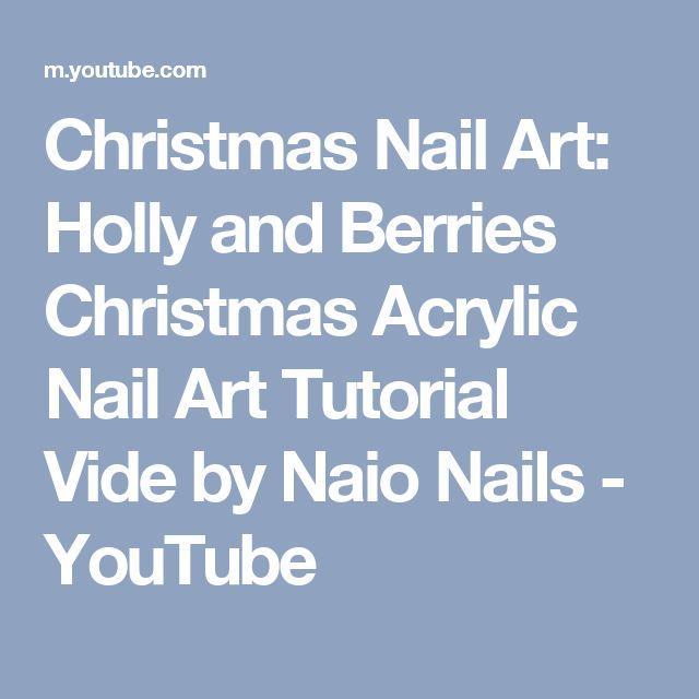 Christmas Nail Art: Holly and Berries Christmas Acrylic Nail Art Tutorial Vide by Naio Nails - YouTube