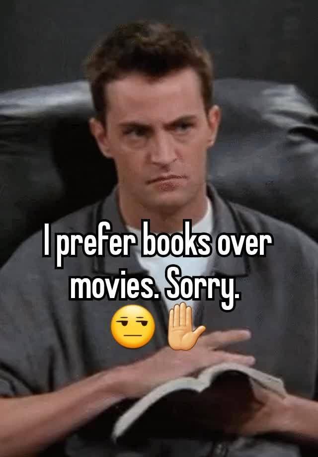 """""""I prefer books over movies. Sorry.  ✋"""""""