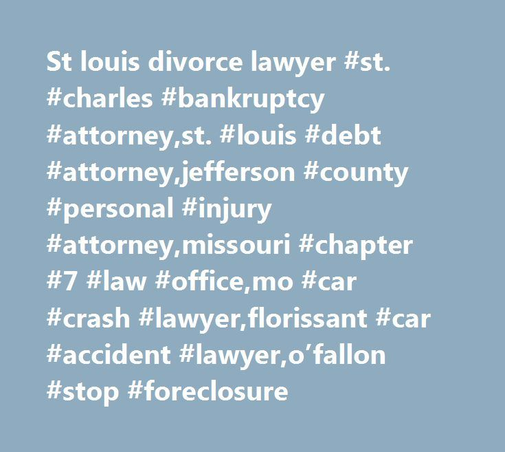 St louis divorce lawyer #st. #charles #bankruptcy #attorney,st. #louis #debt #attorney,jefferson #county #personal #injury #attorney,missouri #chapter #7 #law #office,mo #car #crash #lawyer,florissant #car #accident #lawyer,o'fallon #stop #foreclosure http://botswana.remmont.com/st-louis-divorce-lawyer-st-charles-bankruptcy-attorneyst-louis-debt-attorneyjefferson-county-personal-injury-attorneymissouri-chapter-7-law-officemo-car-crash-lawyerflorissant/  # A & L, Licker Law Firm, LLC…