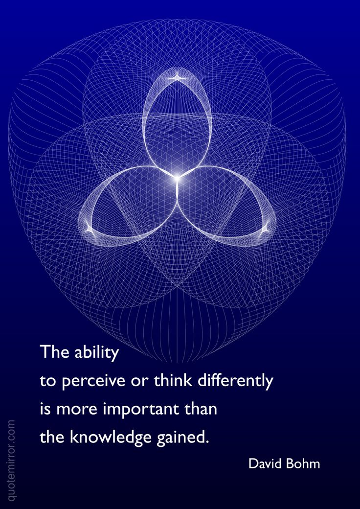 The ability to perceive or think differently is more important than the knowledge gained. –David Bohm #difference #knowledge http://quotemirror.com/s/re51e