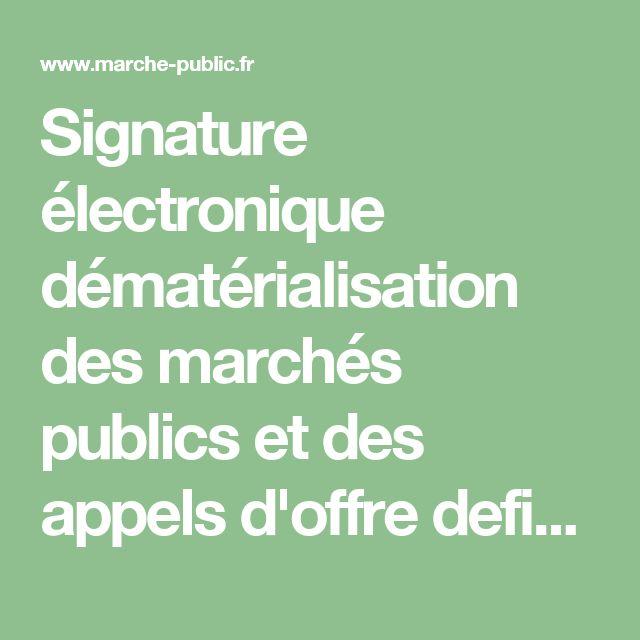 Signature électronique dématérialisation des marchés publics et des  appels d'offre definition