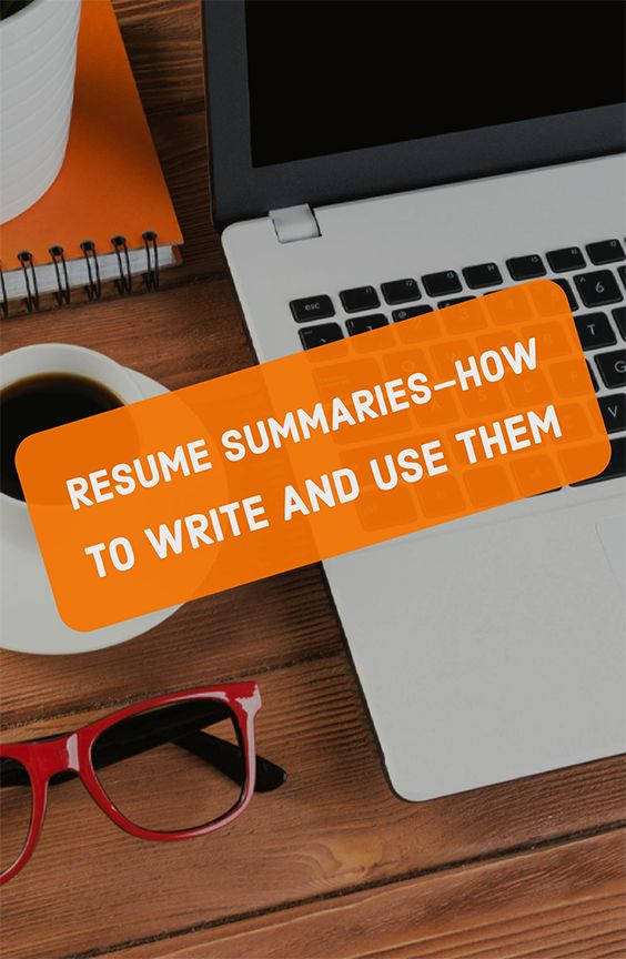 Remember: your summary shouldn't be a complete rundown of your resume. Here's how to write and use resume summaries.