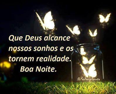 Deus Sonhos | Que Deus alcance nossos sonhos e os tornem realidade. Boa noite.