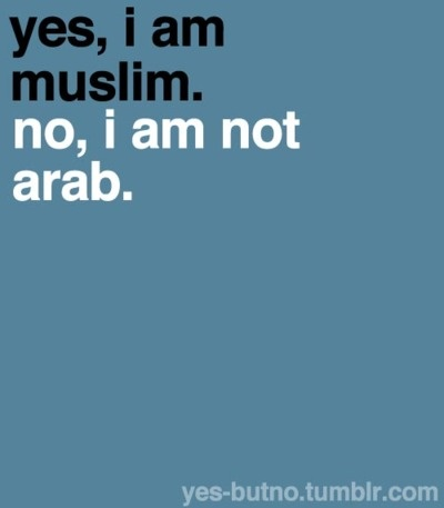 Quote: Just in case you were wondering :-) Yes, I am Muslim - No, I am not Arab.