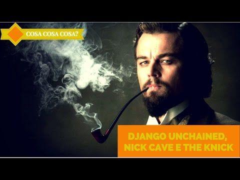 Django Unchained, Nick Cave e The Knick