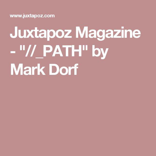 "Juxtapoz Magazine - ""//_PATH"" by Mark Dorf"