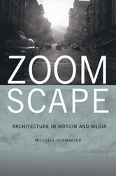 ZoomScape Architecture in Motion and Media  by Mitchell Schwarzer
