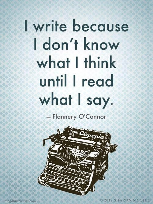 I write because I don't know what I think until I read what I say.