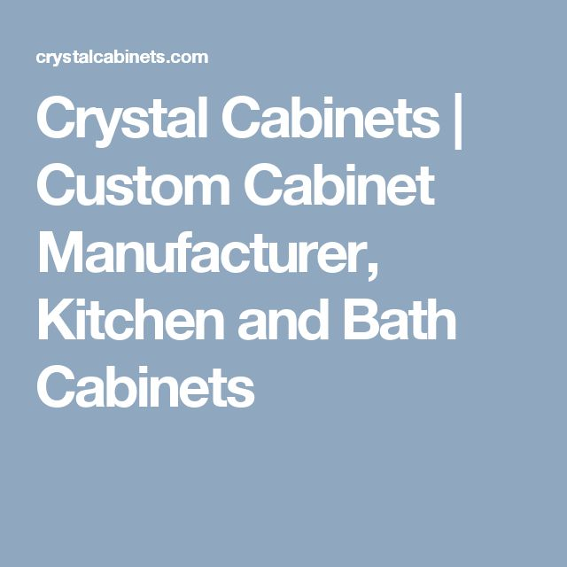Crystal Cabinets | Custom Cabinet Manufacturer, Kitchen and Bath Cabinets
