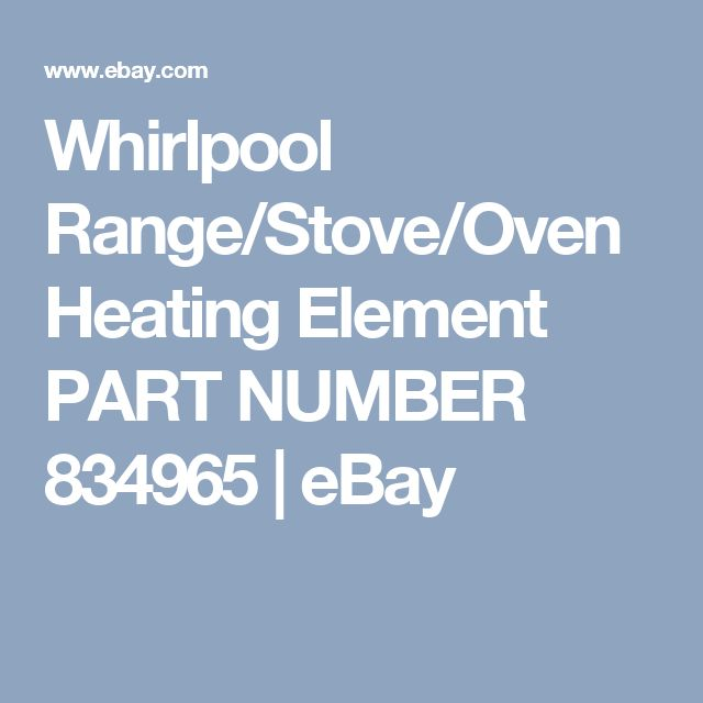 Whirlpool Range/Stove/Oven Heating Element PART NUMBER  834965  | eBay