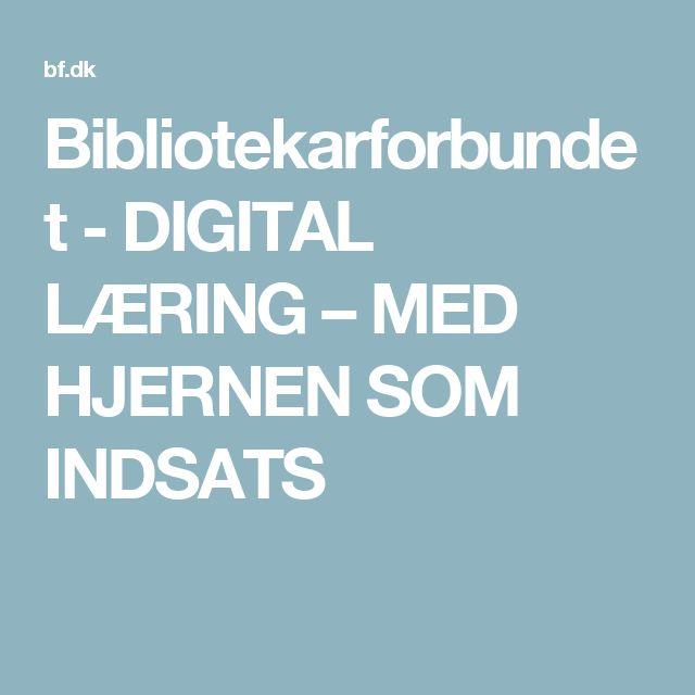 Bibliotekarforbundet - DIGITAL LÆRING – MED HJERNEN SOM INDSATS