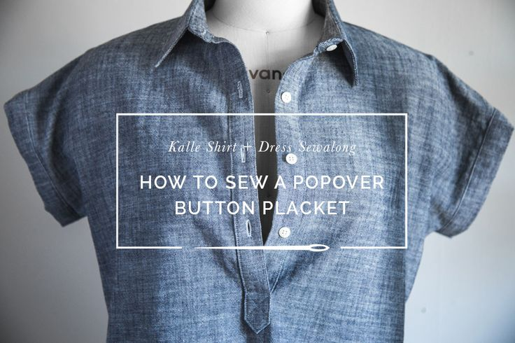 Easy tutorial to sew a tunic or popover placket for the Kalle Shirtdress or your favourite shirt pattern.