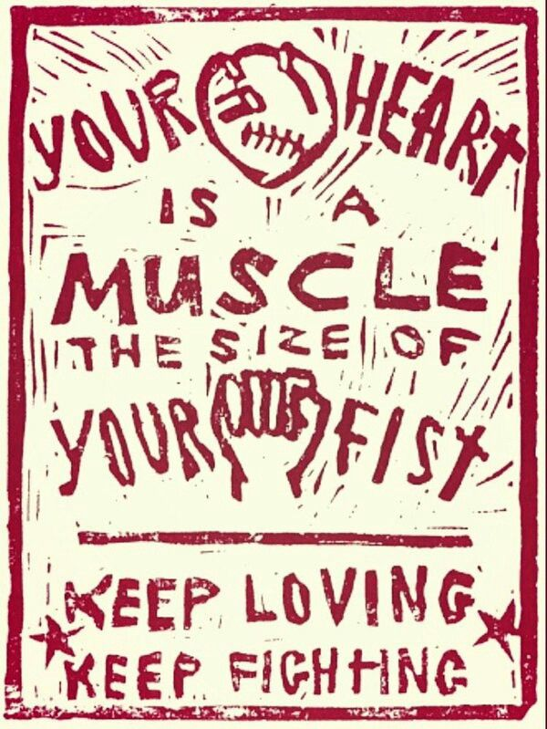 Your Heart Is A Muscle The Size Of Your Fist Keep Loving Keep