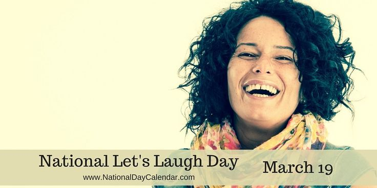 "NATIONAL LET'S LAUGH DAYObserved annually around the world, March 19th is National Let's Laugh Day.We have all heard the saying, ""Laughter is the best medicine"".  This is the day to take your…"