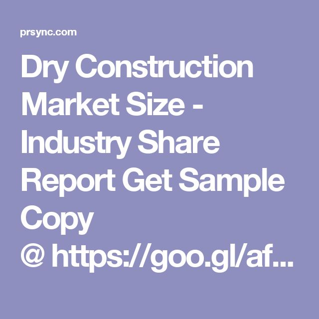 Dry Construction Market Size - Industry Share Report Get Sample - construction report sample