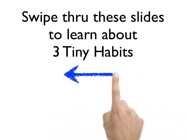 Intro 3 Tiny Habits with Dr. BJ Fogg by tinyhabits via slideshare