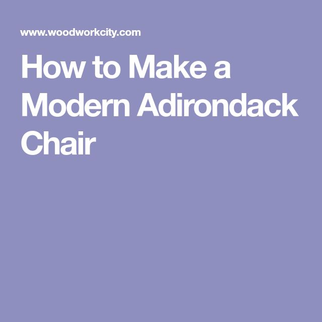 How to Make a Modern Adirondack Chair