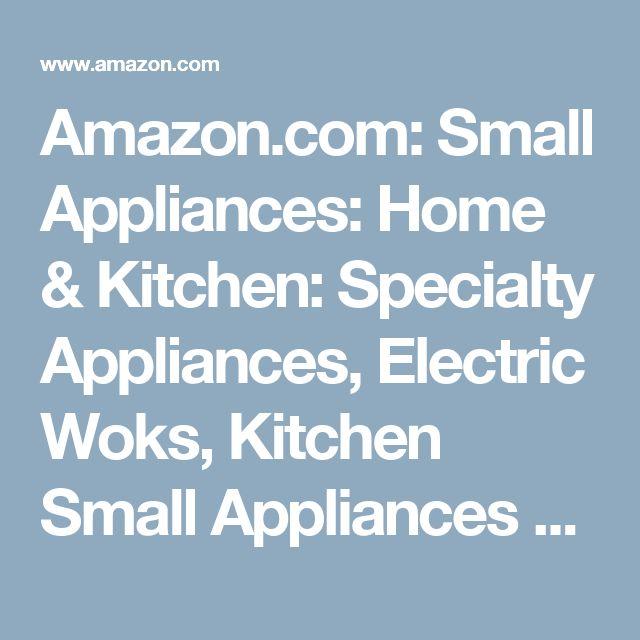 Amazon.com: Small Appliances: Home & Kitchen: Specialty Appliances, Electric Woks, Kitchen Small Appliances & More