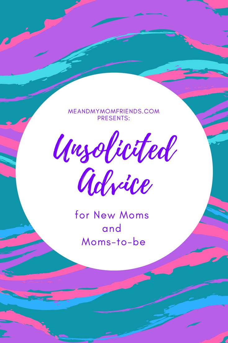 Unsolicited Advice for New Moms and Moms-to-be | Parenting | Mom | New Baby | Advice | Kids | Help
