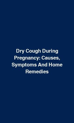 Dry Cough During Pregnancy: Causes, Symptoms and Remedies at Home   – Pregnancy