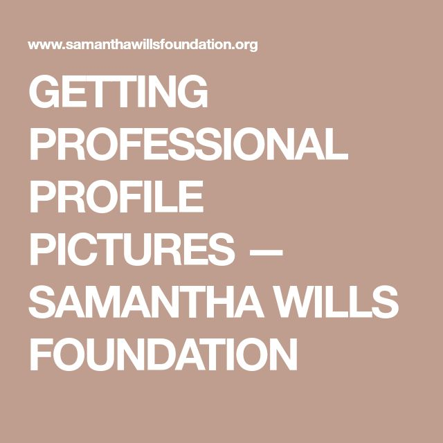 GETTING PROFESSIONAL PROFILE PICTURES — SAMANTHA WILLS FOUNDATION