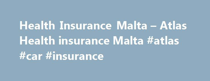 Health Insurance Malta – Atlas Health insurance Malta #atlas #car #insurance http://fiji.remmont.com/health-insurance-malta-atlas-health-insurance-malta-atlas-car-insurance/  # Atlas Healthcare are agents for AXA PPP healthcare, one of the largest medical insurers in the UK AXA PPP healthcare & Atlas Healthcare have over 60 years of combined experience in giving a truly personal service with prompt and fair claims settlement AXA PPP's MyGlobe tool gives access to a global network of over…