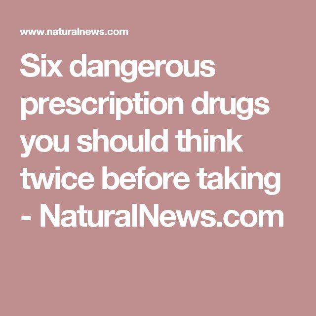 Six dangerous prescription drugs you should think twice before taking - NaturalNews.com